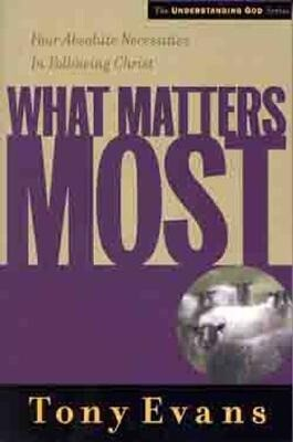 What Matters Most: Four Absolute Necessities in Following Christ als Taschenbuch