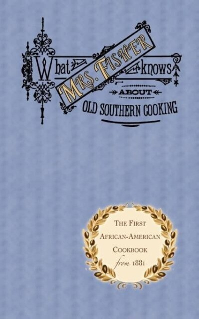What Mrs. Fisher Knows about Old Southern Cooking als Taschenbuch