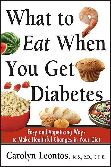 What to Eat When You Get Diabetes: Easy and Appetizing Ways to Make Healthful Changes in Your Diet als Buch