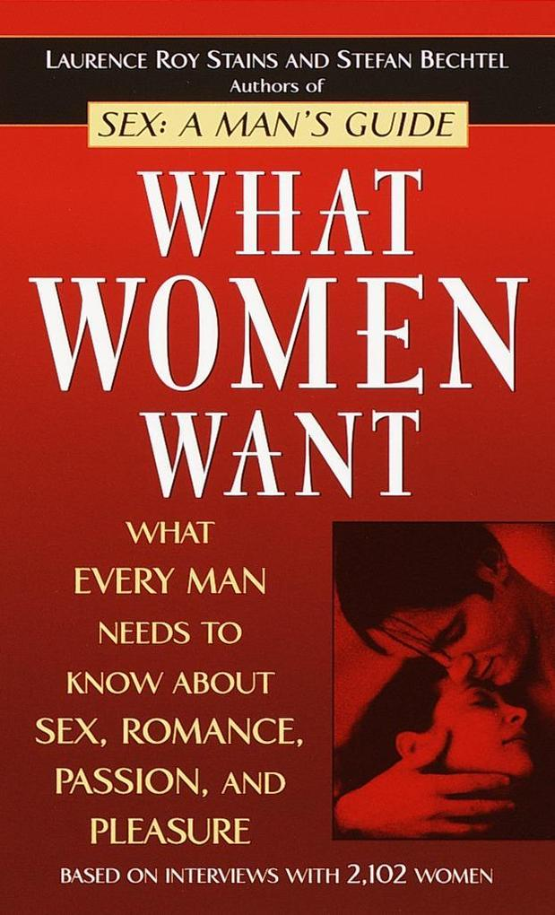 What Women Want: What Every Man Needs to Know about Sex, Romance, Passion, and Pleasure als Taschenbuch