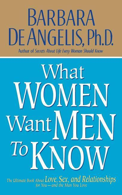What Women Want Men to Know: The Ultimate Book about Love, Sex, and Relationships for You-Andthe Man You Love als Buch
