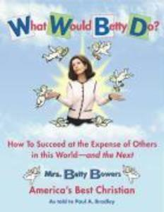 What Would Betty Do?: How to Succeed at the Expense of Others in the World and the Next als Taschenbuch