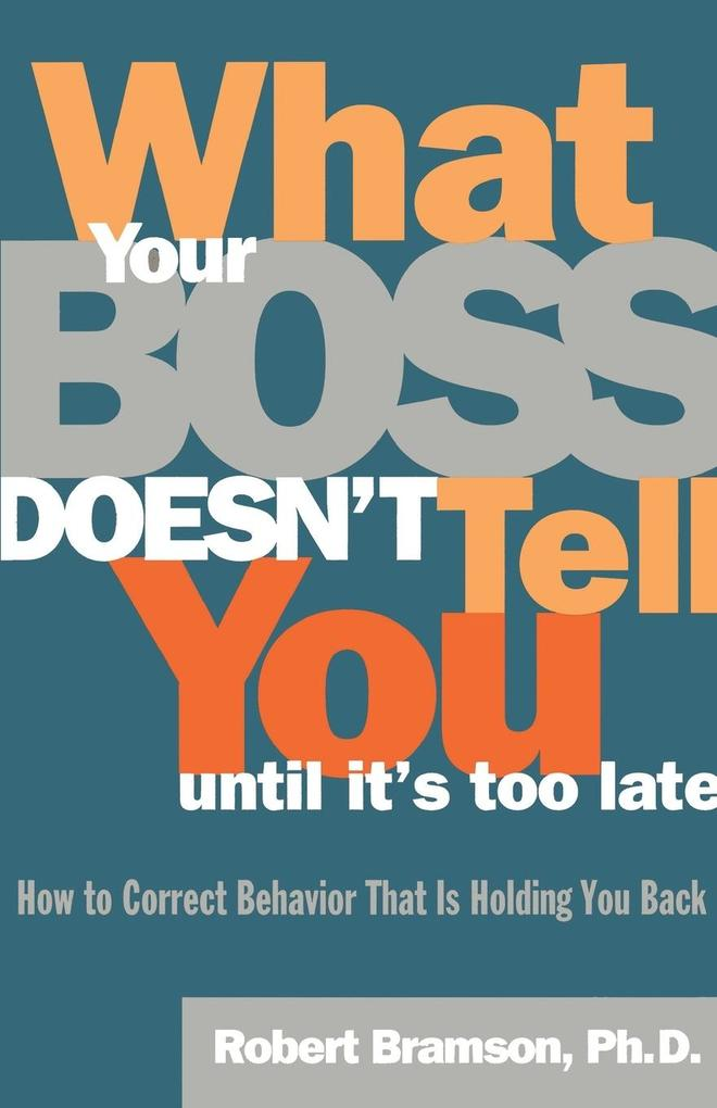 What Your Boss Doesn't Tell You Until It's Too Late: How to Correct Behavior That Is Holding You Back als Taschenbuch