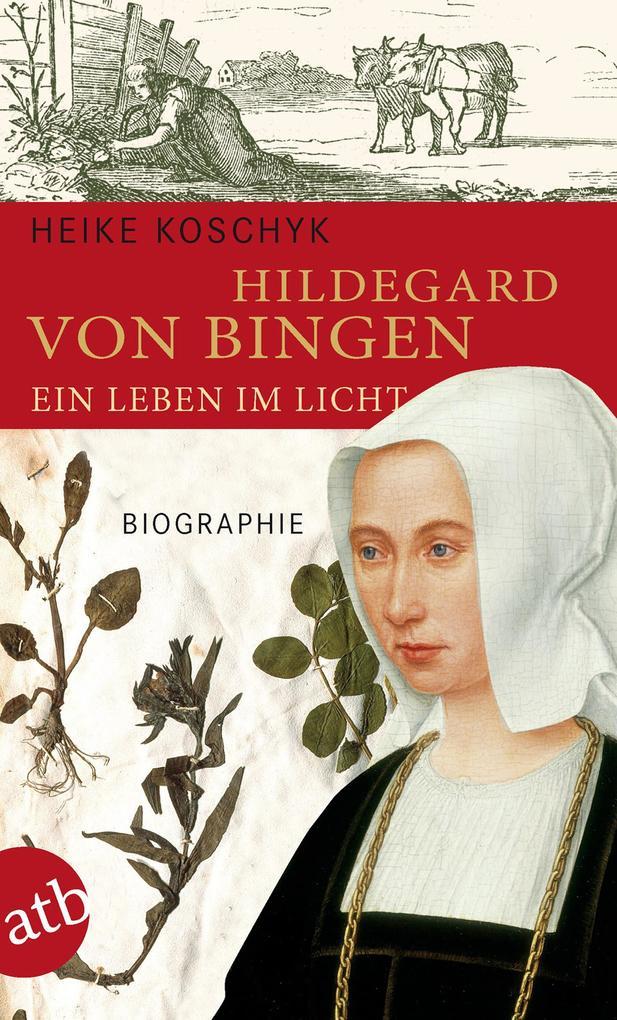 Hildegard von Bingen. Ein Leben im Licht als eBook