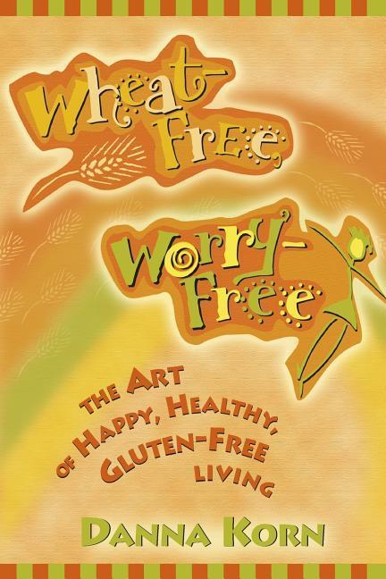Wheat-Free, Worry-Free: The Art of Happy, Healthy Gluten-Free Living als Taschenbuch