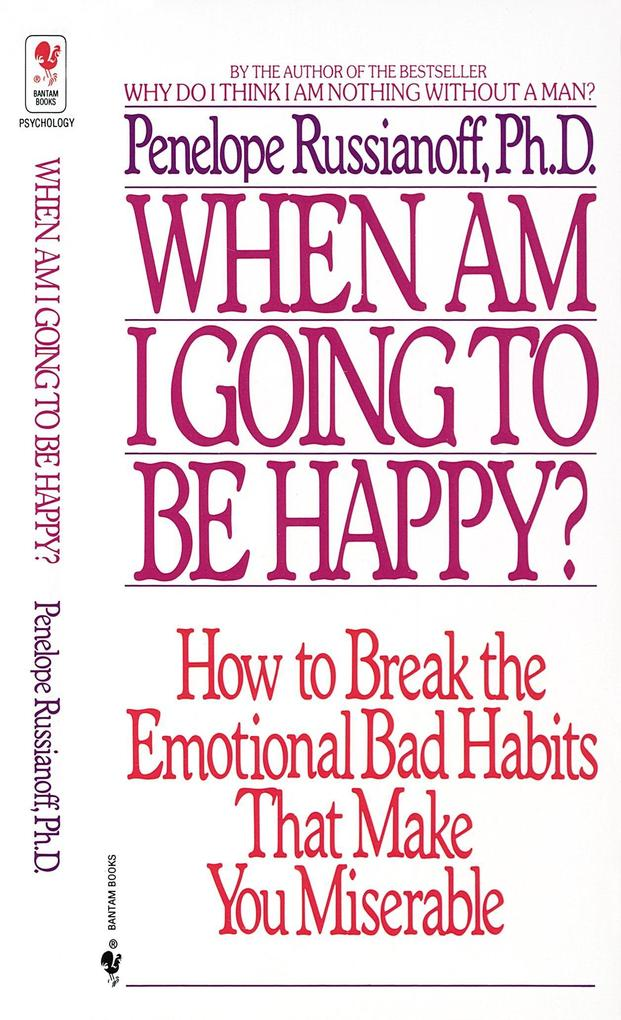 When Am I Going to Be Happy?: How to Break the Emotional Bad Habits That Make You Miserable als Taschenbuch