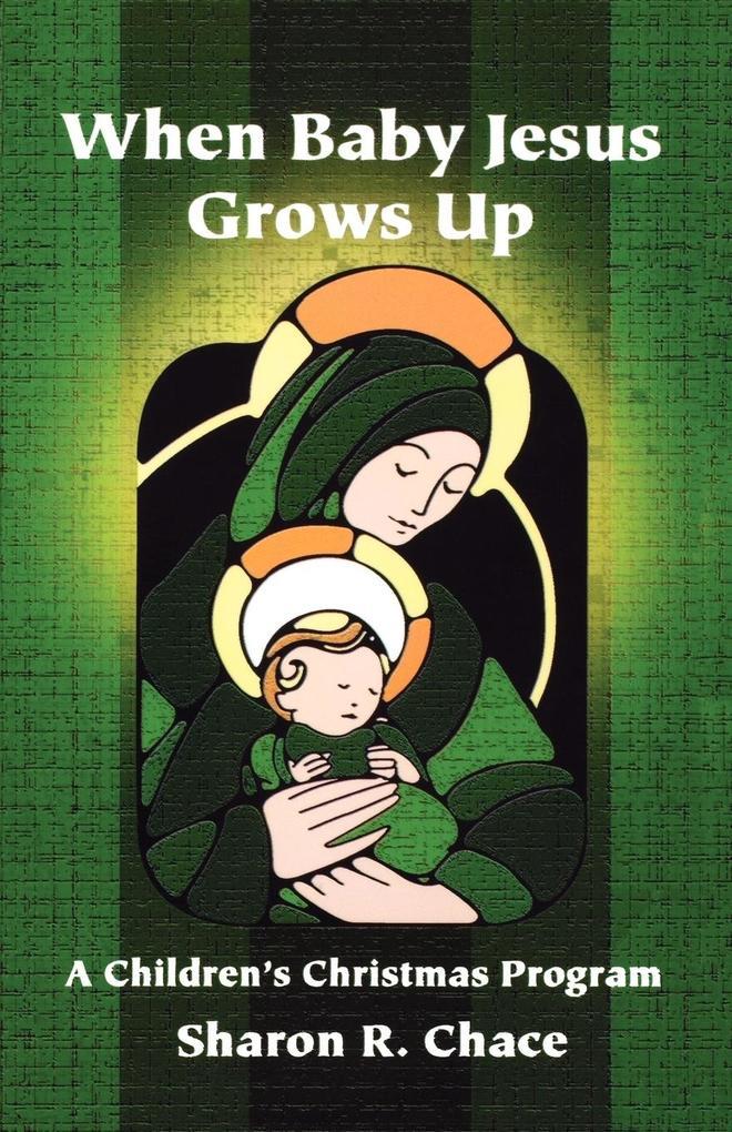 When Baby Jesus Grows Up: A Children's Christmas Program als Taschenbuch