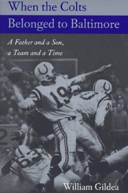 When the Colts Belonged to Baltimore: A Father and a Son, a Team and a Time als Taschenbuch