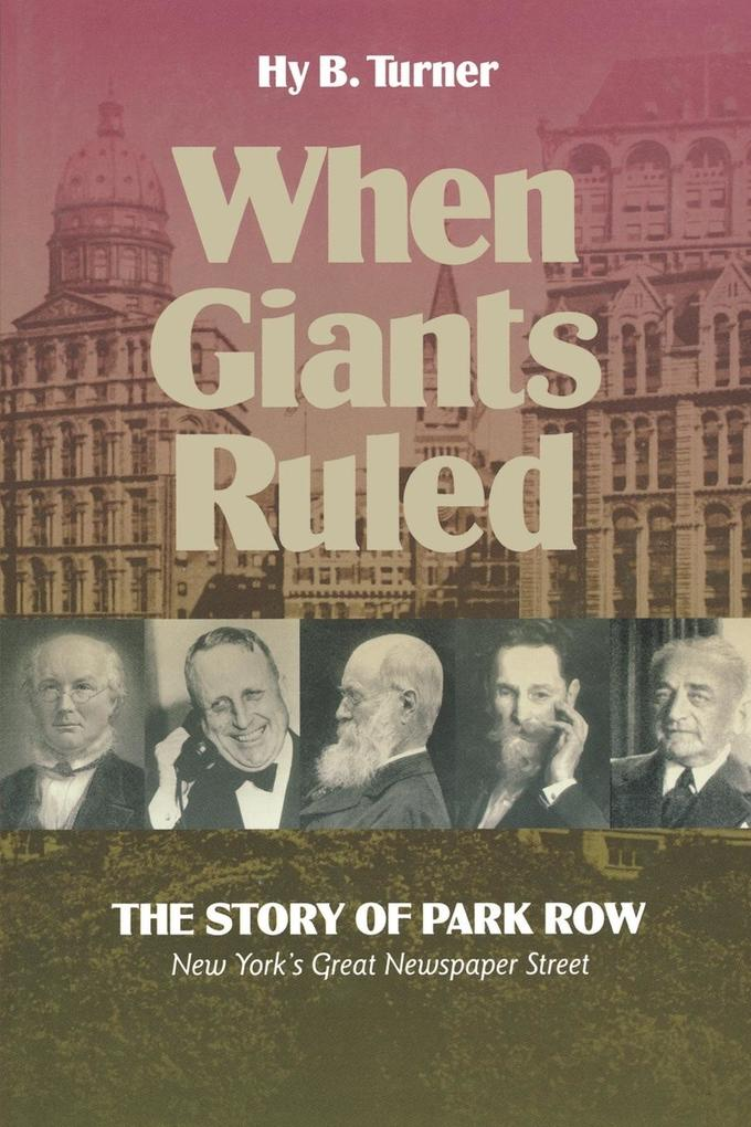 When Giants Ruled: The Story of Park Row, Ny's Great Newspaper Street als Taschenbuch