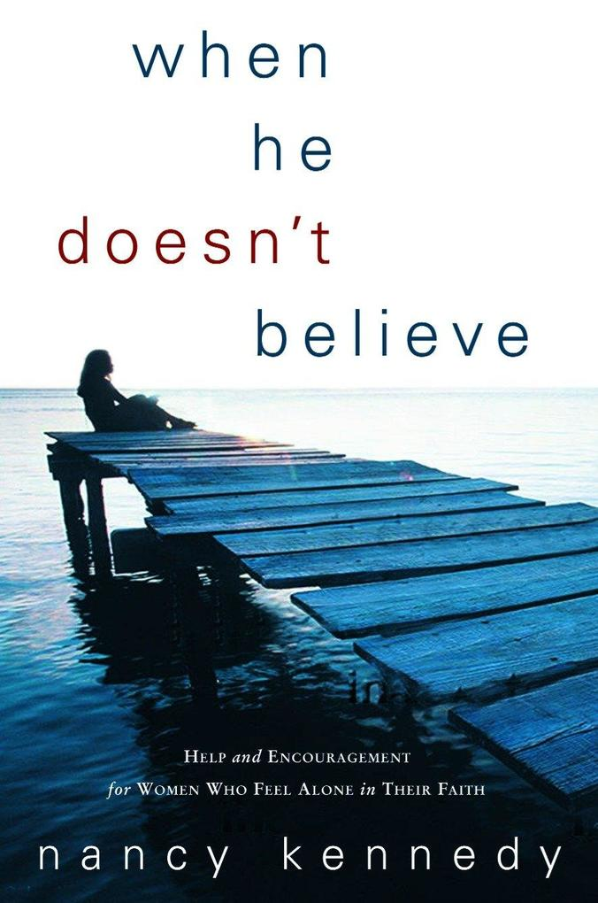 When He Doesn't Believe: Help and Encouragement for Women Who Feel Alone in Their Faith als Taschenbuch