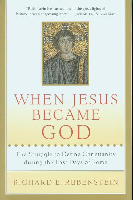 When Jesus Became God: The Struggle to Define Christianity During the Last Days of Rome als Taschenbuch