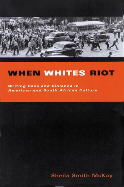When Whites Riot: Writing Race and Violence in American and South African Cultures als Taschenbuch