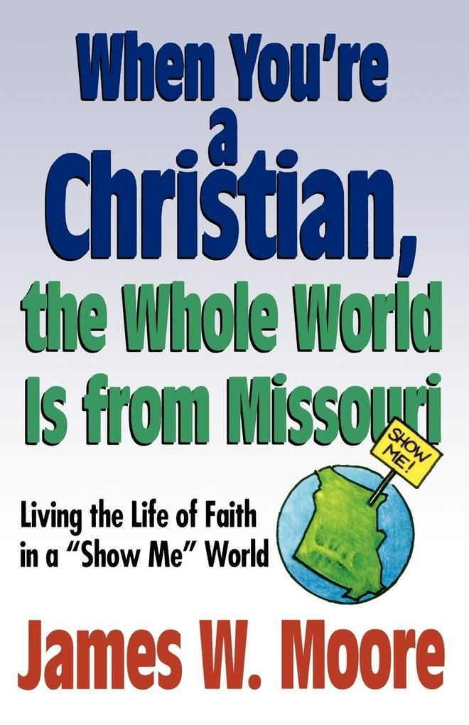 When Youre a Christian...the Whole World Is from Missouri - With Leaders Guide als Taschenbuch