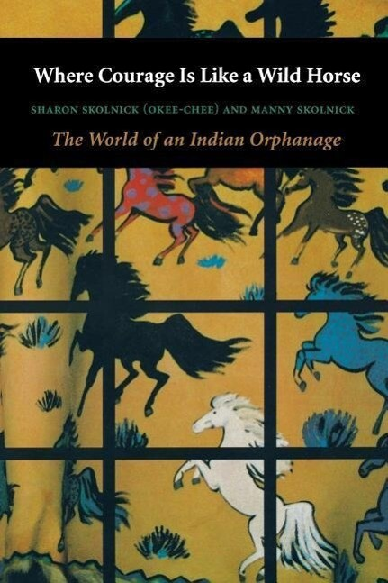 Where Courage Is Like a Wild Horse: The World of an Indian Orphanage als Taschenbuch