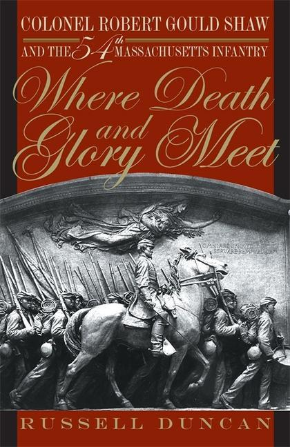 Where Death and Glory Meet: Colonel Robert Gould Shaw and the 54th Massachusetts Infantry als Taschenbuch