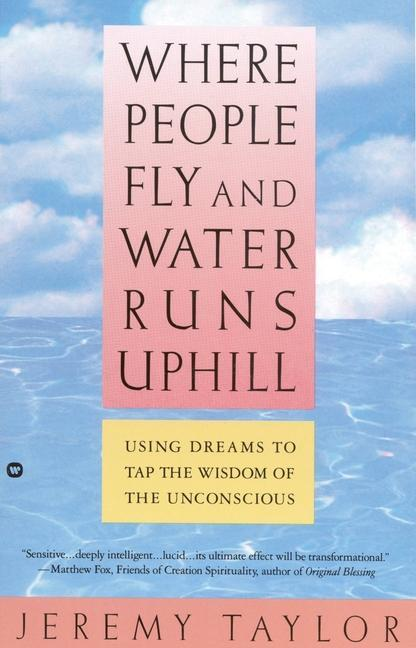 Where People Fly and Water Runs Uphill: Using Dreams to Tap the Wisdom of the Unconscious als Taschenbuch