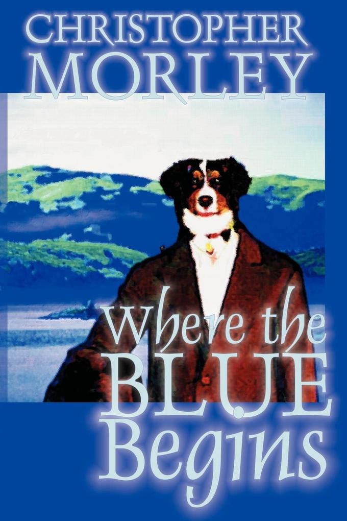 Where the Blue Begins by Christopher Morley, Fiction als Taschenbuch
