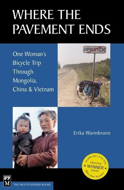 Where the Pavement Ends: One Woman's Bicycle Trip Through Mongolia, China & Vietnam als Buch