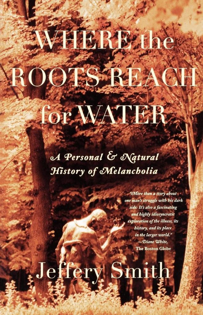 Where the Roots Reach for Water: A Personal and Natural History of Melancholia als Taschenbuch