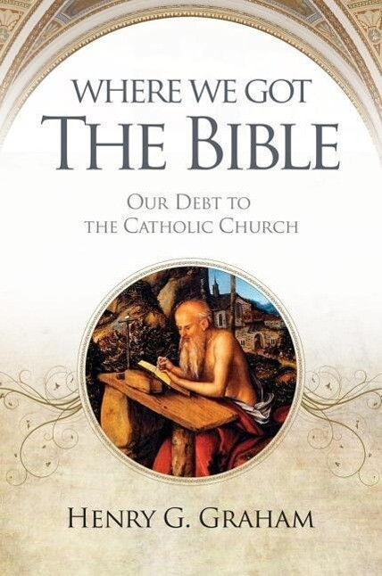 Where We Got the Bible: Our Debt to the Catholic Church als Taschenbuch