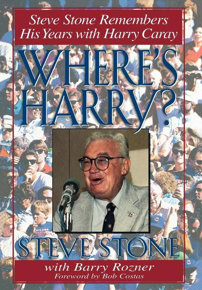 Where's Harry?: Steve Stone Remembers His Years with Harry Caray als Buch