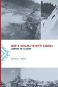 White Grizzly Bear's Legacy: Learning to Be Indian als Buch