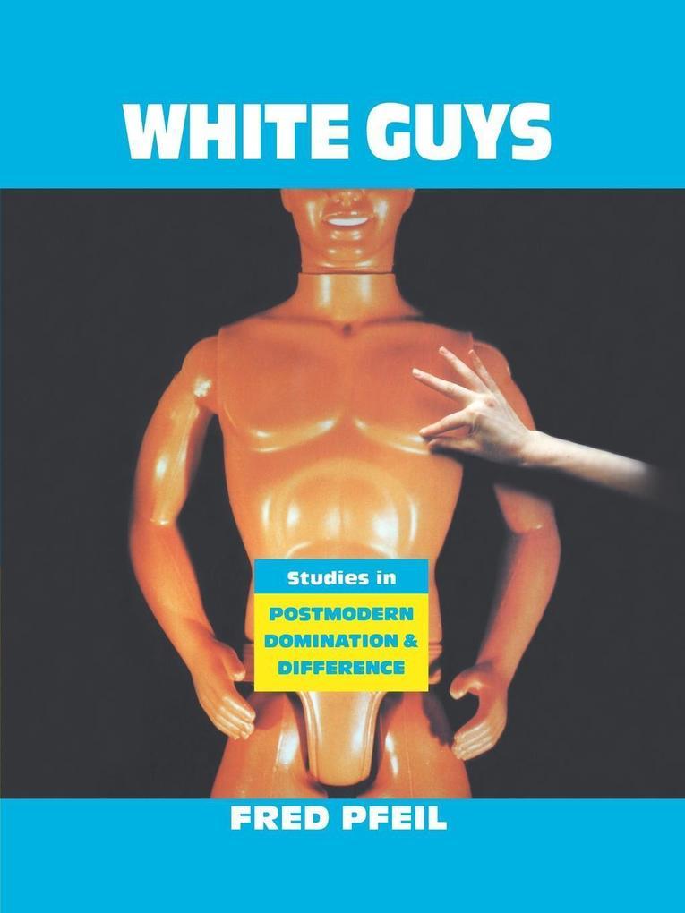 White Guys: Studies in Postmodern Domination and Difference als Taschenbuch