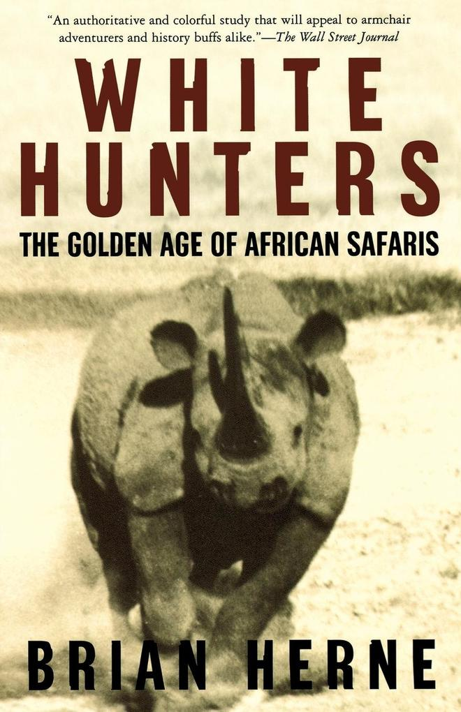 White Hunters: The Golden Age of African Safaris als Taschenbuch
