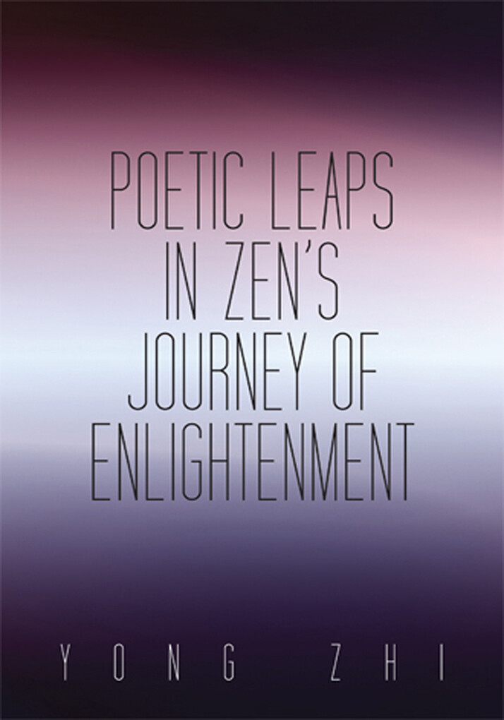 Poetic Leaps In Zen´s Journey Of Enlightenment als eBook von Yong Zhi