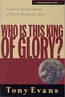 Who is This King of Glory?: Experiencing the Fullness of Christ's Work in Our Lives als Taschenbuch