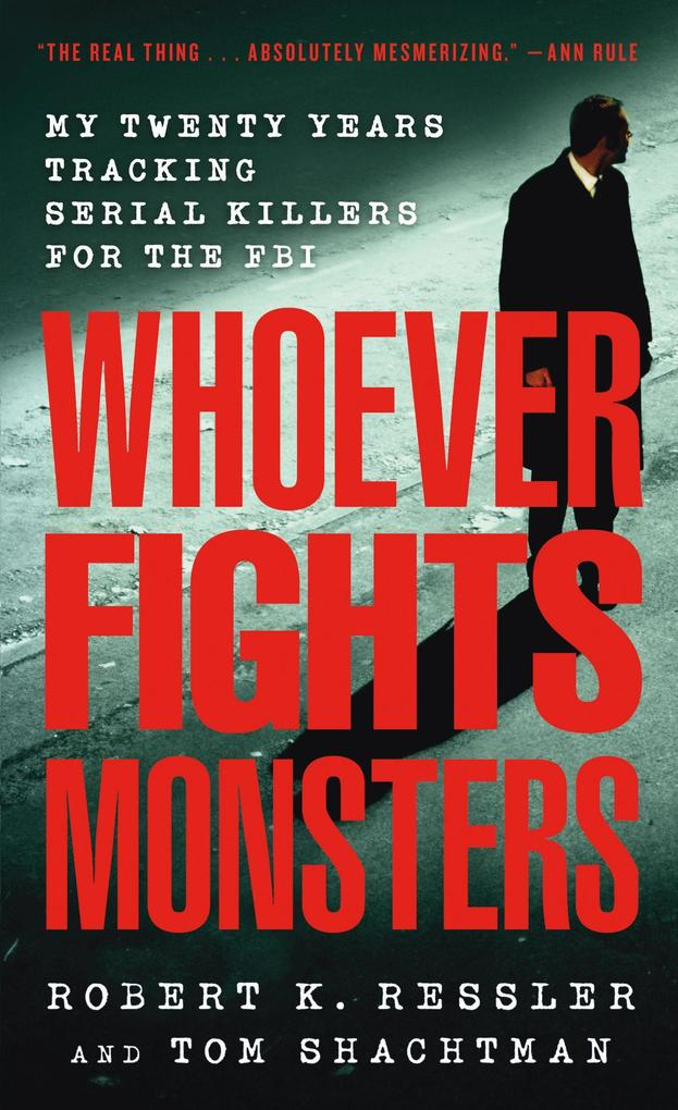 Whoever Fights Monsters: My Twenty Years Tracking Serial Killers for the FBI als Taschenbuch