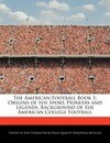 The American Football Book 1: Origins of the Sport, Pioneers and Legends, Background of the American College Football