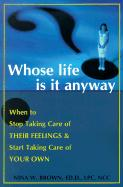 Whose Life is It Anyway?: When to Stop Taking Care of Their Feelings & Start Taking Care of Your Own als Buch
