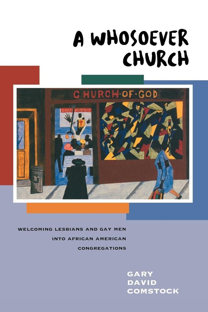 A Whosoever Church: Welcoming Gays and Lesbians Into African American Congregations als Taschenbuch