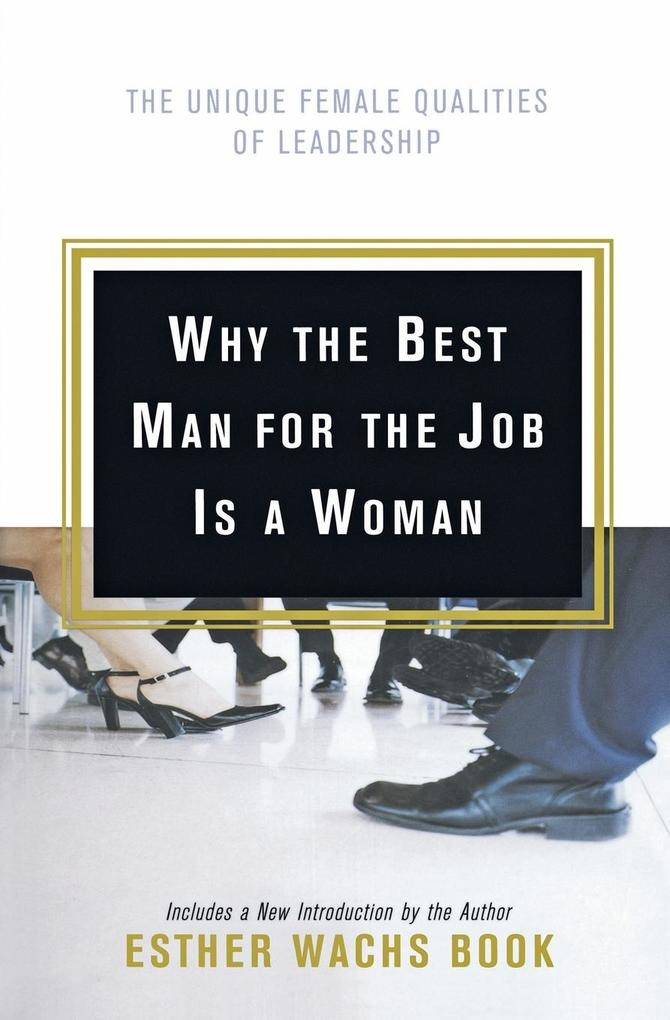 Why the Best Man for the Job Is a Woman: The Unique Female Qualities of Leadership als Taschenbuch
