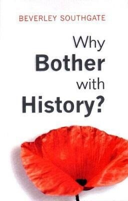 Why Bother with History?: Ancient, Modern and Postmodern Motivations als Taschenbuch