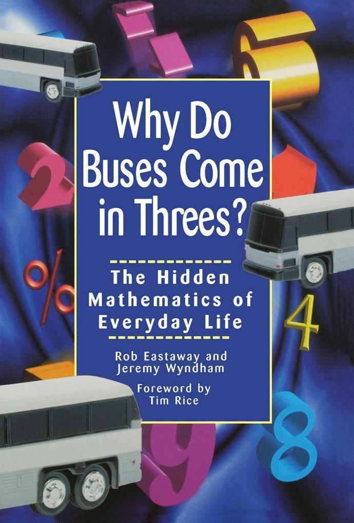 Why Do Buses Come in Threes: The Hidden Mathematics of Everyday Life als Taschenbuch