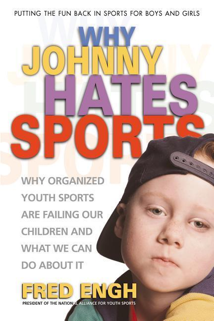 Why Johnny Hates Sports: Why Organized Youth Sports Are Failing Our Children als Taschenbuch