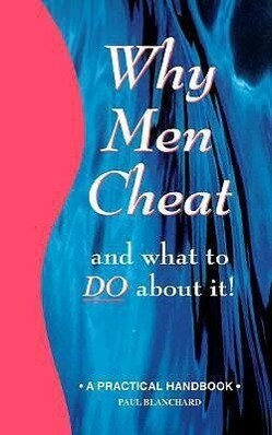Why Men Cheat and What to Do about It: A Practical Handbook als Taschenbuch