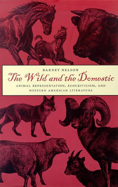 The Wild and the Domestic: Animal Representation, Ecocriticism, and Western American Literature als Taschenbuch