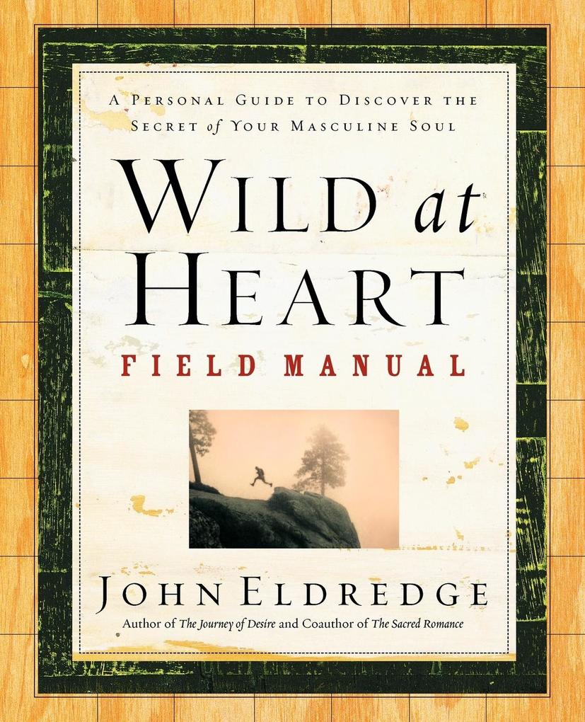 Wild at Heart Field Manual: A Personal Guide to Discover the Secret of Your Masculine Soul als Taschenbuch