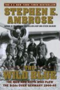 The Wild Blue: The Men and Boys Who Flew the B-24s Over Germany 1944-45 als Taschenbuch
