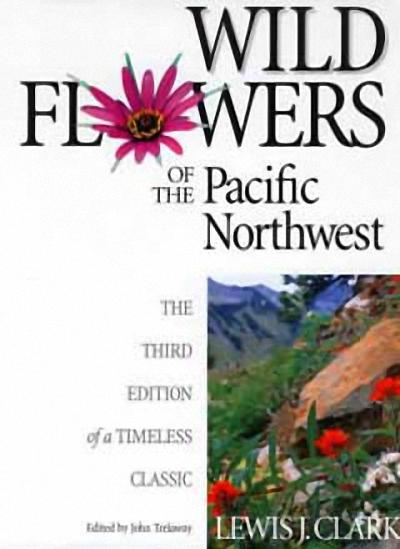 Wild Flowers of the Pacific Northwest: The Third Edition of a Timeless Classic als Buch