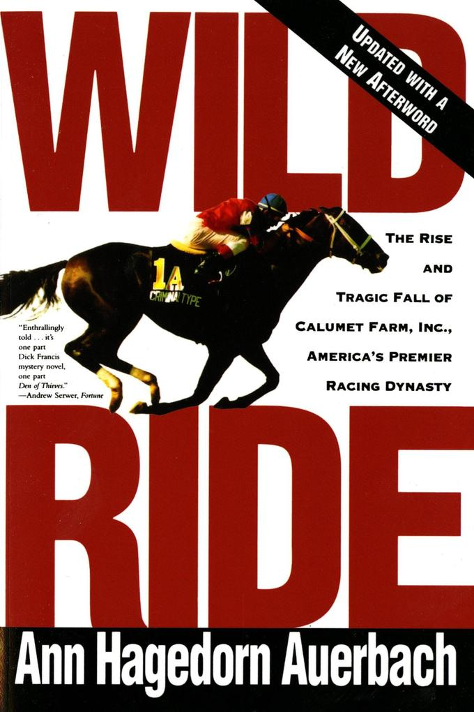 Wild Ride: The Rise and Fall of Calumet Farm Inc., America's Premier Racing Dynasty als Taschenbuch