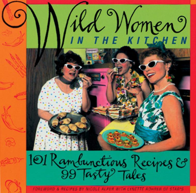 Wild Women in the Kitchen: 101 Rambunctious Recipes & 99 Tasty Tales als Taschenbuch