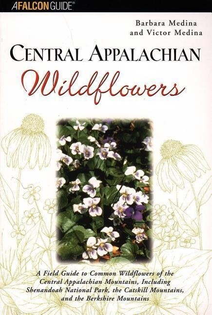 Central Appalachian Wildflowers: A Field Guide to Common Wildflowers of the Central Appalachian Mountains, Including Shenandoah National Park, the Cat als Taschenbuch