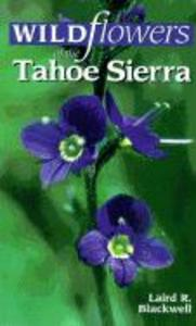 Wildflowers of the Tahoe Sierra: From Forest Deep to Mountain Peak als Taschenbuch