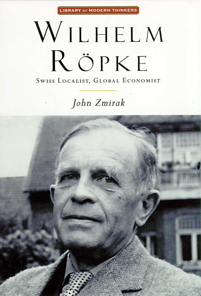 Wilhelm Ropke: Swiss Localist, Global Economist als Taschenbuch