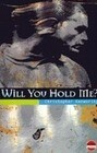 Will You Hold Me?