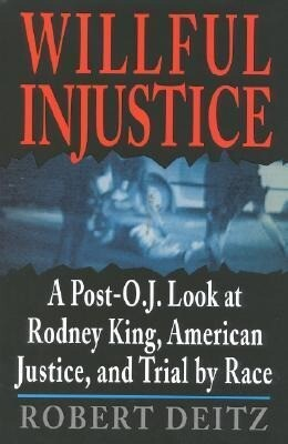 Willful Injustice: A Post-O.J. Look at Rodney King, American Justice, and Trial by Race als Buch